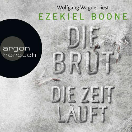 Hoerbuch Die Zeit läuft - Die Brut, Band 2 - Ezekiel Boone - Wolfgang Wagner