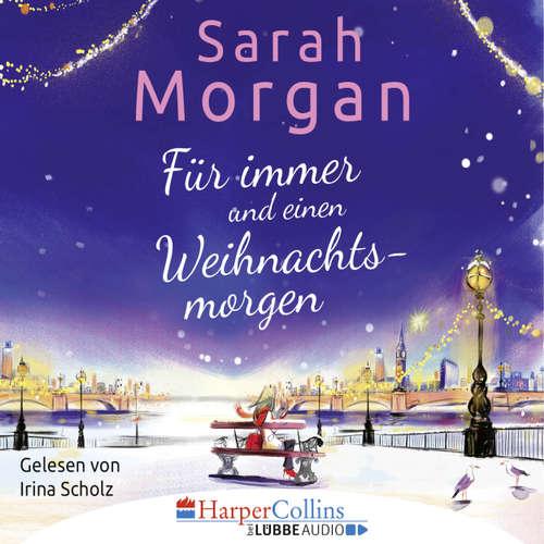 Hoerbuch Für immer und einen Weihnachtsmorgen - Sarah Morgan - Irina Scholz
