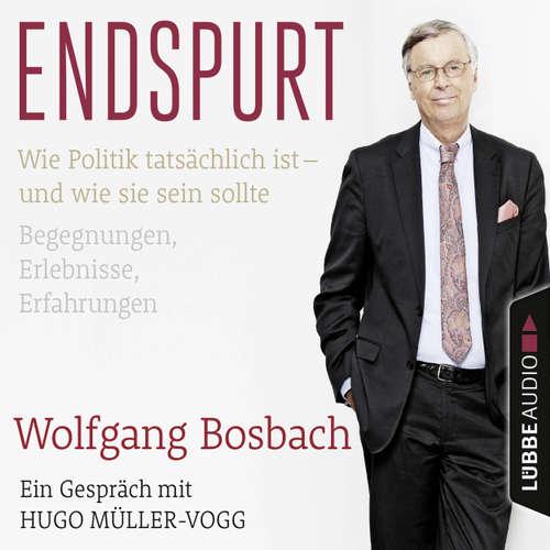 Endspurt - Wie Politik tatsächlich ist - und wie sie sein sollte. Begegnungen, Erlebnisse, Erfahrungen. Ein Gespräch mit Hugo Müller-Vogg