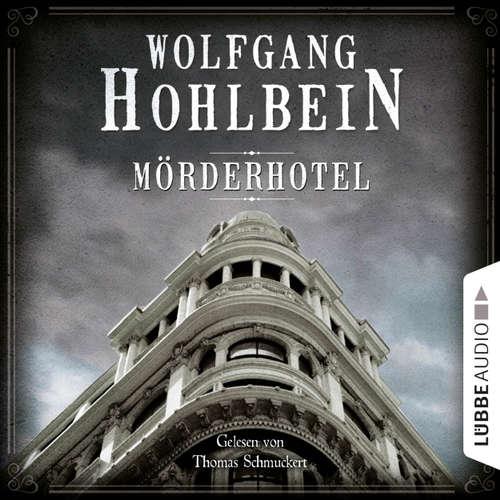 Hoerbuch Mörderhotel - Der ganz und gar unglaubliche Fall des Herman Webster Mudgett - Wolfgang Hohlbein - Thomas Schmuckert