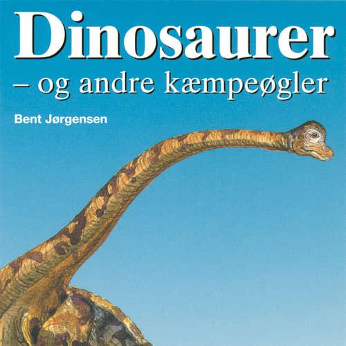 Audiokniha Dinosaurer - og andre kæmpeøgler - Bent Jørgensen - Dianna Vangsaa