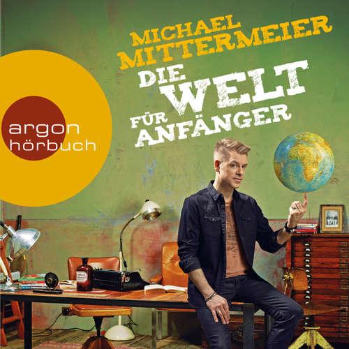 Hoerbuch Die Welt für Anfänger (Autorenlesung) - Michael Mittermeier - Michael Mittermeier