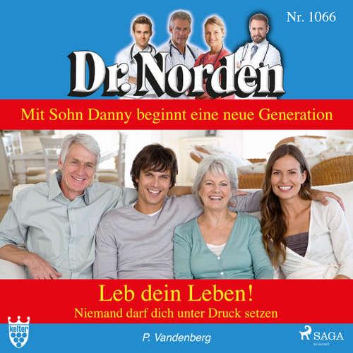 Hoerbuch Dr. Norden, 1066: Leb dein Leben! Niemand darf dich unter Druck setzen - Patricia Vandenberg - Svenja Pages