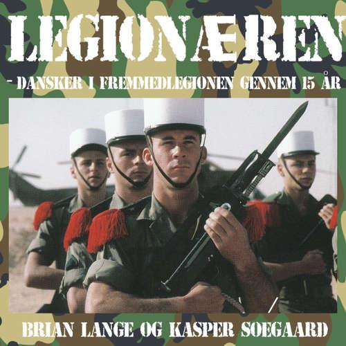 Audiokniha Legionæren - Dansker i Fremmedlegionen gennem 15 år - Kasper Søegaard - Steen Heinsen