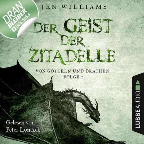 Hoerbuch Der Geist der Zitadelle - Von Göttern und Drachen, Folge 1 - Jen Williams - Peter Lontzek