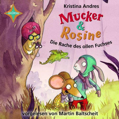 Hoerbuch Mucker & Rosine, Die Rache des ollen Fuchses - Kristina Andres - Martin Baltscheit