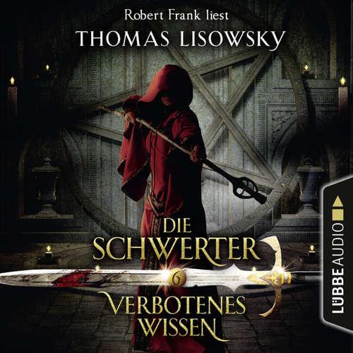 Hoerbuch Verbotenes Wissen - Die Schwerter - Die High-Fantasy-Reihe 6 - Thomas Lisowsky - Robert Frank