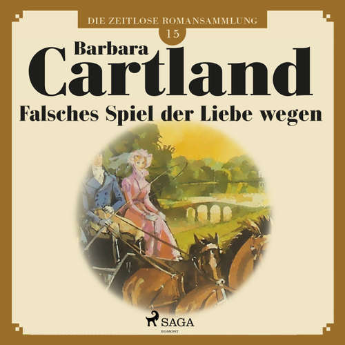 Die zeitlose Romansammlung von Barbara Cartland, 15: Falsches Spiel der Liebe wegen