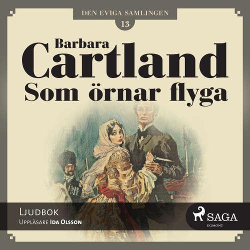 Audiokniha Som örnar flyga - Den eviga samlingen 13 - Barbara Cartland - Ida Olsson