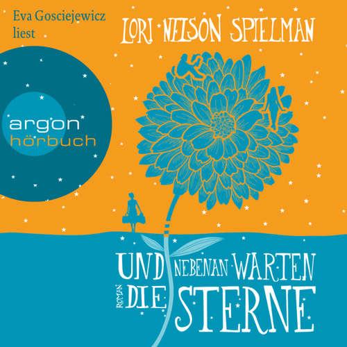 Hoerbuch Und nebenan warten die Sterne - Lori Nelson Spielman - Eva Gosciejewicz