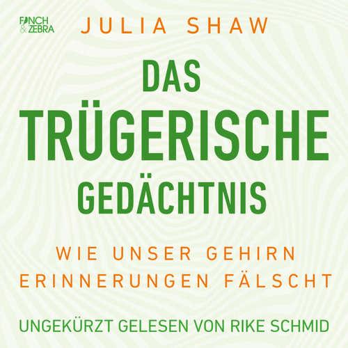 Hoerbuch Das trügerische Gedächtnis - Wie unser Gehirn Erinnerungen fälscht - Julia Shaw - Rike Schmid