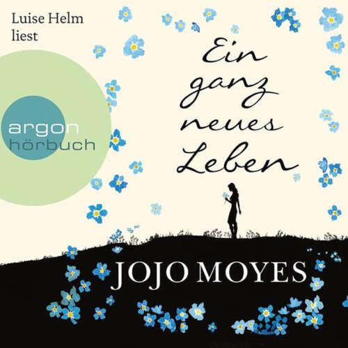 Hoerbuch Ein ganz neues Leben - Jojo Moyes - Luise Helm