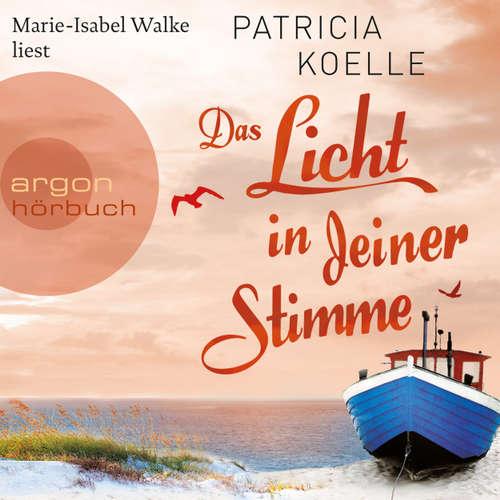 Hoerbuch Das Licht in deiner Stimme - Patricia Koelle - Marie-Isabel Walke
