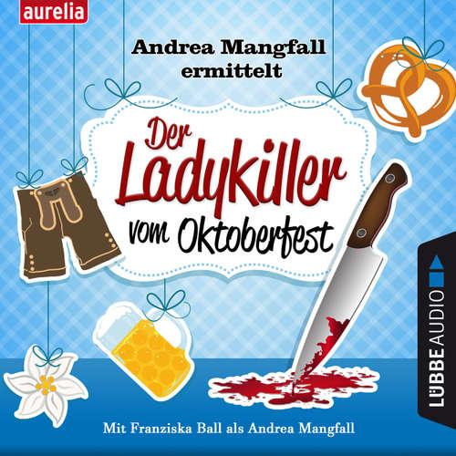 Hoerbuch Der Ladykiller vom Oktoberfest - Andrea Mangfall ermittelt - Harry Kämmerer - Franziska Ball