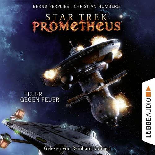 Hoerbuch Feuer gegen Feuer - Star Trek Prometheus, Teil 1 - Christian Humberg - Reinhard Kuhnert