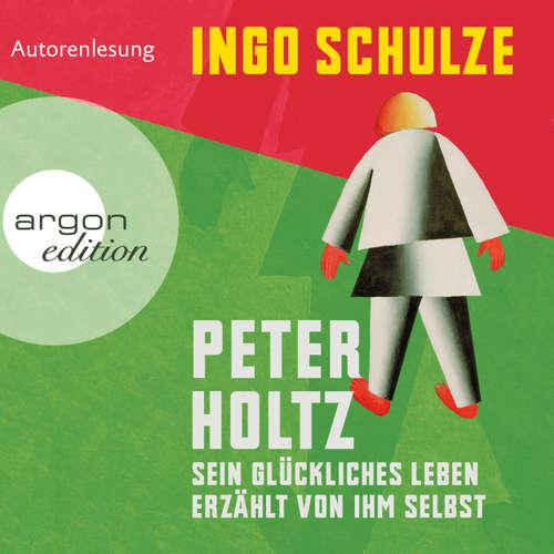 Hoerbuch Peter Holtz - Sein glückliches Leben erzählt von ihm selbst - Ingo Schulze - Ingo Schulze