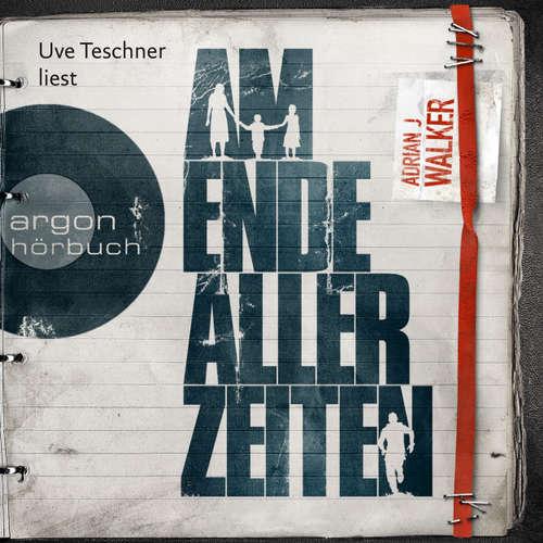 Hoerbuch Am Ende aller Zeiten - Adrian J. Walker - Uve Teschner