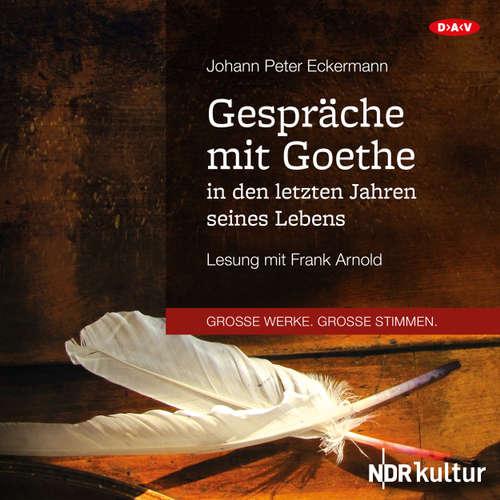 Hoerbuch Gespräche mit Goethe in den letzten Jahren seines Lebens (Lesung) - Johann Peter Eckermann - Frank Arnold