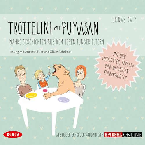 Hoerbuch Trottelini mit Pumasan - Wahre Geschichten aus dem Leben junger Eltern (Szenische Lesung) - Jonas Ratz - Annette Frier