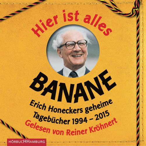Hoerbuch Hier ist alles Banane - Erich Honeckers geheime Tagebücher 1994-2015 - Jorge Nicolás Sanchez Rodriguez (Hrsg.) - Reiner Kröhnert