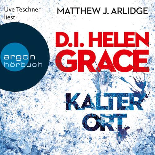 Hoerbuch D.I. Helen Grace: Kalter Ort - Matthew J. Arlidge - Uve Teschner