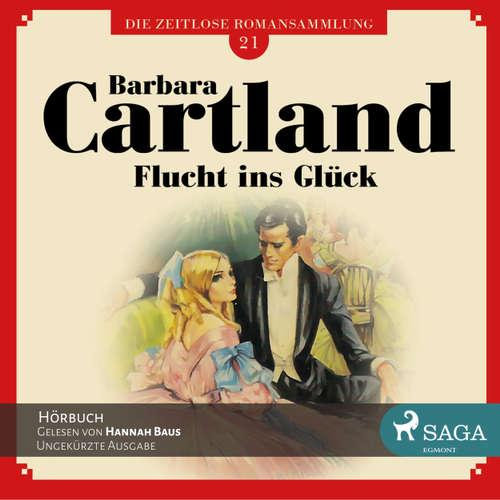Hoerbuch Flucht ins Glück - Die zeitlose Romansammlung von Barbara Cartland 21 - Barbara Cartland - Hannah Baus