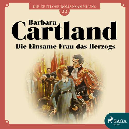 Hoerbuch Die einsame Frau das Herzogs - Die zeitlose Romansammlung von Barbara Cartland 22 - Barbara Cartland - Hannah Baus