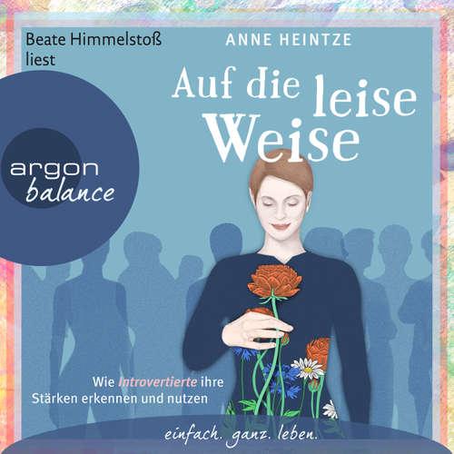Hoerbuch Auf die leise Weise - Wie Introvertierte ihre Stärken erkennen und nutzen - Anne Heintze - Beate Himmelstoß