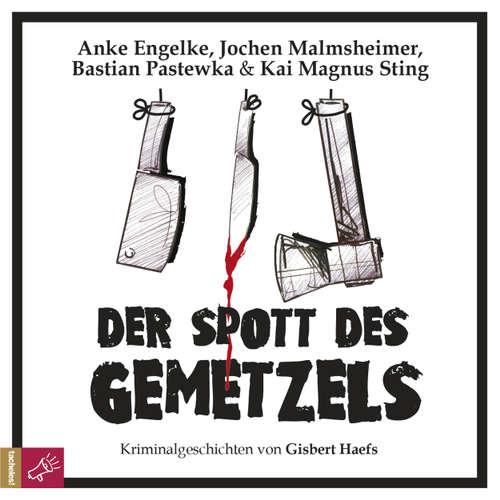 Hoerbuch Der Spott des Gemetzels - Kriminalgeschichten von Gisbert Haefs (Szenische Lesung) - Gisbert Haefs - Anke Engelke