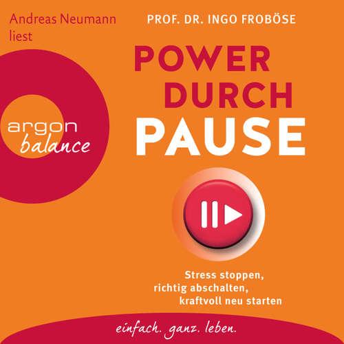 Hoerbuch Power durch Pause - Stress stoppen, richtig abschalten, kraftvoll neu starten - Ingo Froböse - Andreas Neumann