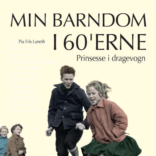 Audiokniha Prinsesse i dragevogn - Min barndom i 60'erne - Pia Fris Laneth - Tina Kruse Andersen