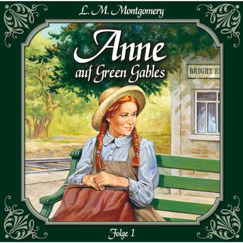 Hoerbuch Anne auf Green Gables, Folge 1: Die Ankunft - Lucy Maud Montgomery - Marie Bierstedt
