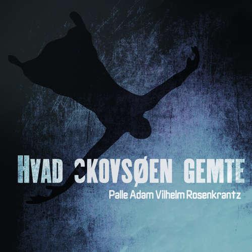Audiokniha Hvad Skovsøen gemte - Palle Adam Vilhelm Rosenkrantz - Paul Becker
