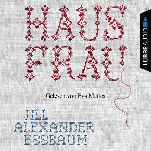 Hoerbuch Hausfrau - Jill Alexander Essbaum - Eva Mattes