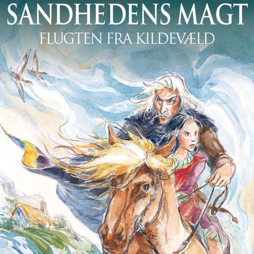 Audiokniha Sandhedens Magt, Flugten fra Kildevæld - Anette Ellegaard - Majbritt Vestergaard Jensen