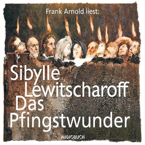 Hoerbuch Das Pfingstwunder - Sibylle Lewitscharoff - Frank Arnold