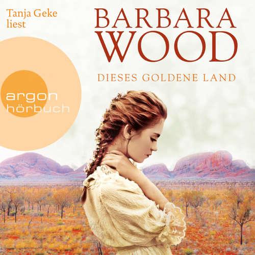 Hoerbuch Dieses goldene Land - Barbara Wood - Tanja Geke