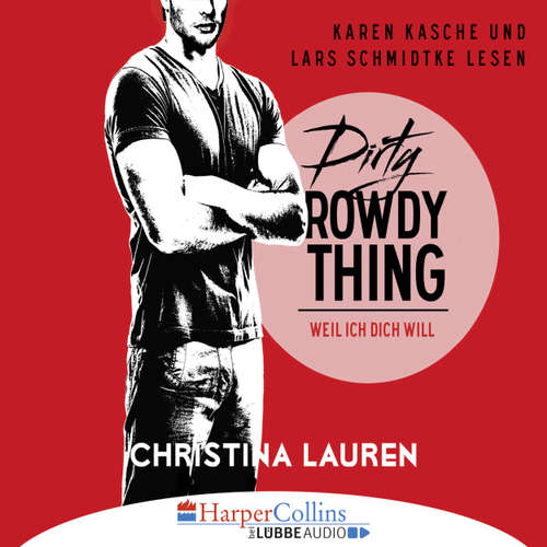 Hoerbuch Dirty Rowdy Thing - Weil ich dich will - Wild Seasons, Teil 2 - Christina Lauren - Karen Kasche