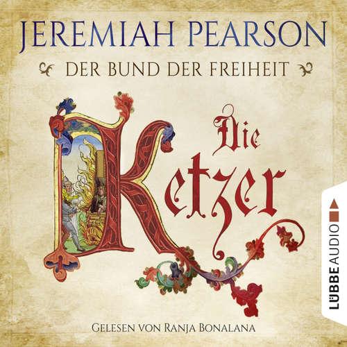 Hoerbuch Die Ketzer - Der Bund der Freiheit - Jeremiah Pearson - Ranja Bonalana