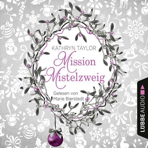 Hoerbuch Mission Mistelzweig - Kathryn Taylor - Marie Bierstedt