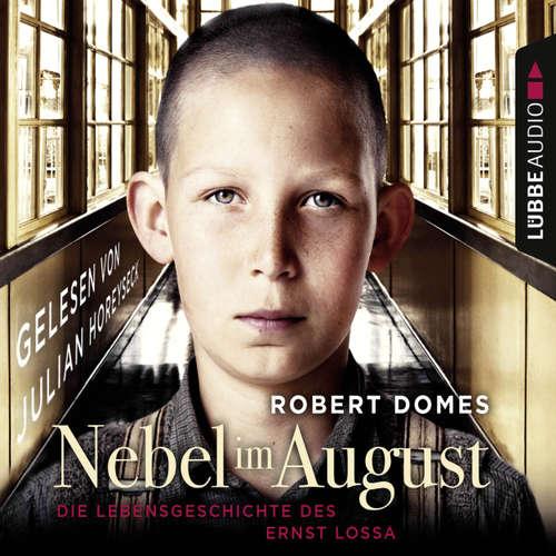Hoerbuch Nebel im August - Die Lebensgeschichte des Ernst Lossa - Robert Domes - Julian Horeyseck