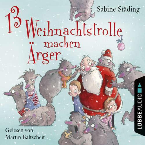 Hoerbuch 13 Weihnachtstrolle machen Ärger - Sabine Städing - Martin Baltscheit