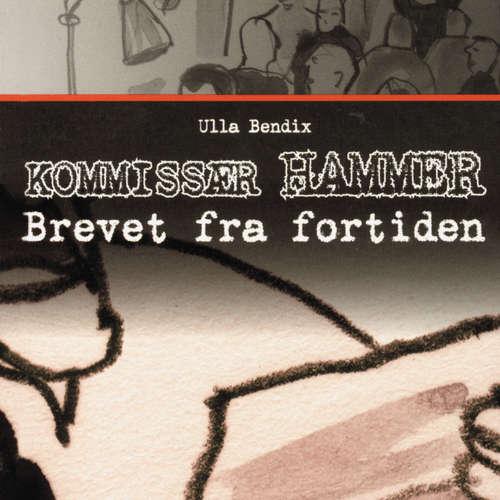 Audiokniha Brevet fra fortiden - Kommissær Hammer - Ulla Bendix - Mikkel Bay Mortensen