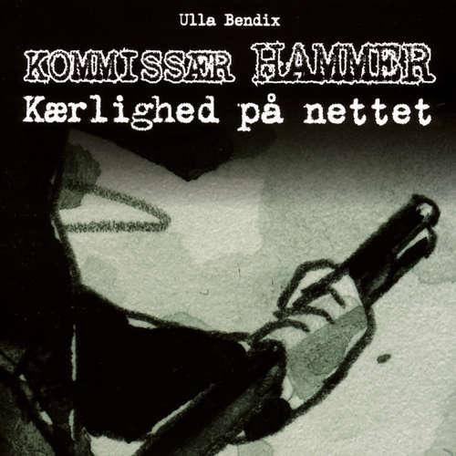 Audiokniha Kærlighed på nettet - Kommissær Hammer - Ulla Bendix - Mikkel Bay Mortensen