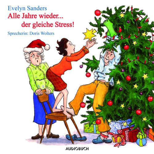 Hoerbuch Alle Jahre wieder ... der gleiche Stress (Lesung in Auszügen) - Evelyn Sanders - Doris Wolters