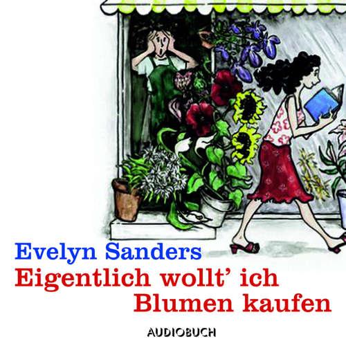 Hoerbuch Eigentlich wollt' ich Blumen kaufen (Lesung in Auszügen) - Evelyn Sanders - Doris Wolters