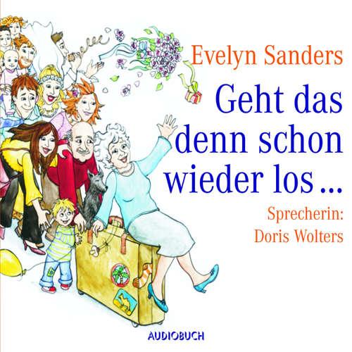 Hoerbuch Geht das denn schon wieder los (Lesung in Auszügen) - Evelyn Sanders - Doris Wolters