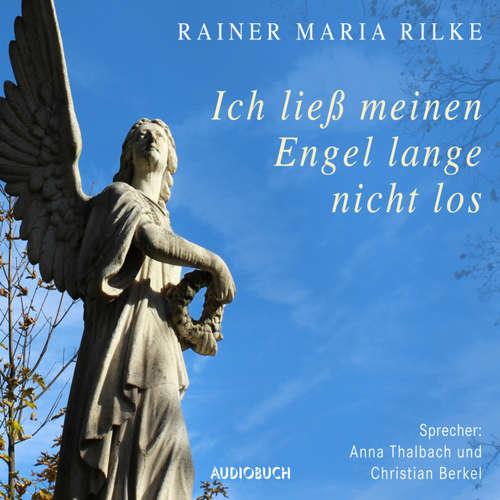 Hoerbuch Ich ließ meinen Engel lange nicht los ... - Rainer Maria Rilke - Christian Berkel