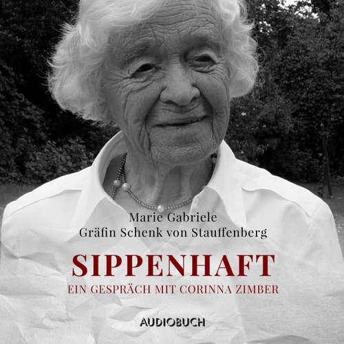 Hoerbuch Sippenhaft - Ein Gespräch mit Corinna Zimber (Feature) - Marie Gabriele Gräfin Schenk von Stauffenberg - Marie Gabriele Gräfin Schenk von Stauffenberg