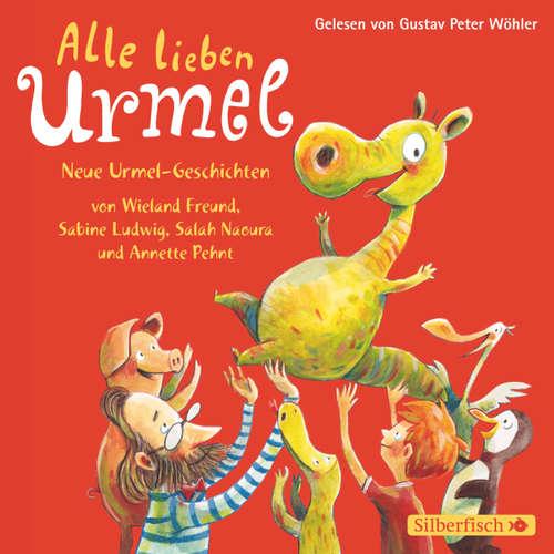Hoerbuch Alle lieben Urmel - Neue Urmel-Geschichten - Annette Pehnt - Gustav Peter Wöhler